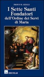 I sette santi fondatori dell'ordine dei Servi di Maria. Una piccola comunità di anime fraterne