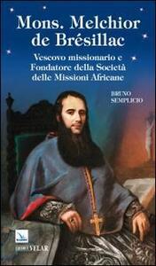 Mons. Melchior de Brésillac. Vescovo missionario e fondatore della società delle missioni africane
