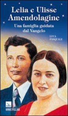 Lelia e Ulisse Amendolagine. Una famiglia guidata dal Vangelo
