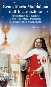Beata Maria Maddalena dell'Incarnazione. Fondatrice dell'Ordine delle Adoratrici Perpetue del Santissimo Sacramento