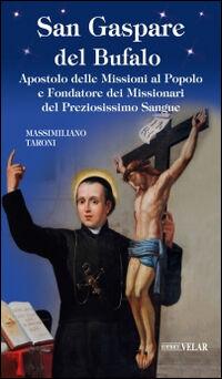 San Gaspare del Bufalo. Apostolo delle Missioni al Popolo e Fondatore dei Missionari del Preziosissimo Sangue