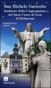 San Michele Garicoïts. Fondatore della Congregazione del Sacro Cuore di Gesù di Bétharram