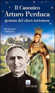 Il canonico Arturo Perduca. Gemma del clero tortonese
