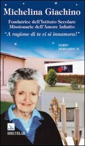 Michelina Giachino. Fondatrice dell'Istituto secolare missionarie dell'amore infinito. «A ragione di te ci si innamora!»