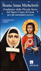 Beata Anna Michelotti. Fondatrice delle Piccole Serve del Sacro Cuore di Gesù per gli ammalati poveri