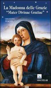 La Madonna delle Grazie. «Mater divinae gratiae». Ediz. italiana