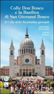Colle Don Bosco e la basilica di San Giovanni Bosco. Il colle delle beatitudini giovanili