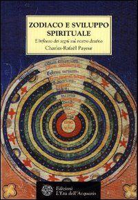 Zodiaco e sviluppo spirituale. L'influsso dei segni sul nostro destino