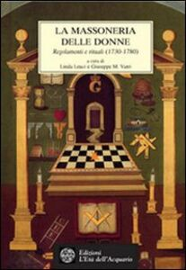 La massoneria delle donne. Regolamenti e rituali 1730-1780