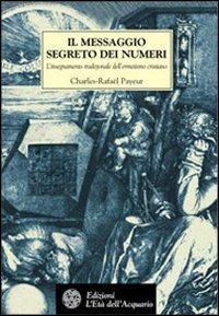 Il Il messaggio segreto dei numeri. L'insegnamento tradizionale dell'ermetismo cristiano - Payeur Charles-Rafaël - wuz.it