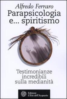 Ascotcamogli.it Parapsicologia e... spiritismo. Testimonianze incredibili sulla medianità Image