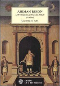 Ahiman Rezon. Le costituzioni dei massoni antichi (Antient)