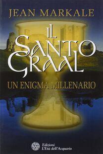 Il santo Graal. Un enigma millenario