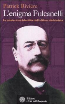 L enigma di Fulcanelli. La misteriosa identità dellultimo alchimista.pdf