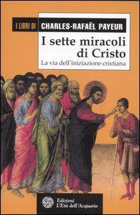 I sette miracoli di Cristo. La via dell'iniziazione cristiana