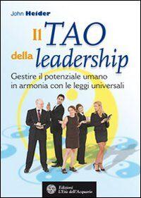 Il tao della leadership. Gestire il potenziale umano in armonia con le leggi universali