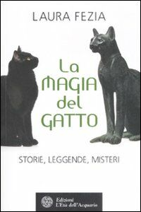 La magia del gatto. Storie, leggende, misteri