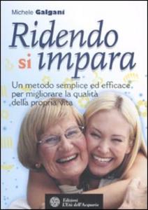 Libro Ridendo si impara. Un metodo semplice ed efficace per migliorare la qualità della propria vita Michele Galgani