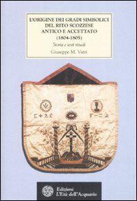 L' origine dei gradi simbolici del rito scozzese antico e accettato (1804-1805). Storia e testi rituali