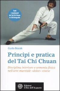 Principi e pratica del Tai Chi Chuan. Disciplina interiore e armonia fisica nell'arte marziale «dolce» cinese