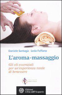 L' aroma-massaggio. Gli oli essenziali per un'esperienza totale di benessere