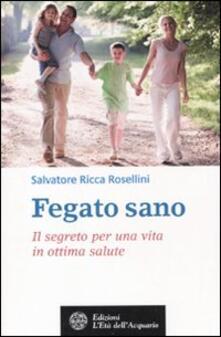 Fegato sano. Il segreto per una vita in ottima salute - Salvatore Ricca Rosellini - copertina