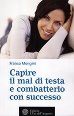 Libro Capire il mal di testa e combatterlo con successo Franco Mongini