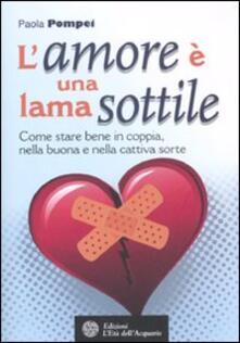 L amore è una lama sottile. Come stare bene in coppia nella buona e nella cattiva sorte.pdf