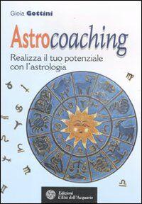 Astrocoaching. Realizza il tuo potenziale con l'astrologia