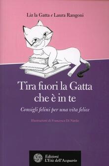 Tira fuori la gatta che è in te. Manuale di vita per donne feline (e per capirle) - Laura Rangoni - copertina