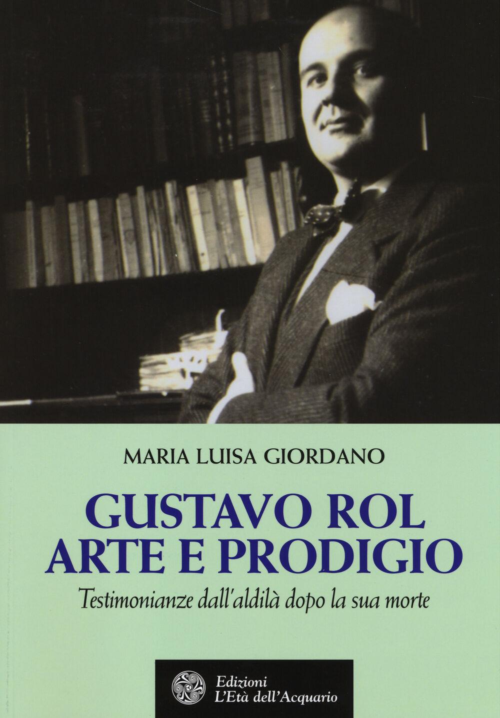 Gustavo Rol: arte e prodigio. Testimonianze dal'aldilà dopo la sua morte
