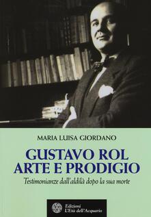 Gustavo Rol: arte e prodigio. Testimonianze dalaldilà dopo la sua morte.pdf