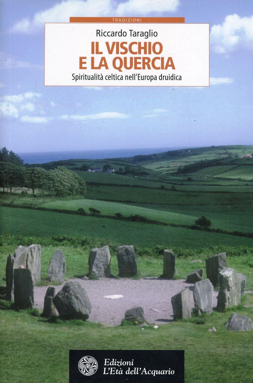 Il vischio e la quercia. La spiritualità celtica nell'Europa druidica
