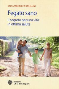 Libro Fegato sano. Il segreto per una vita in ottima salute Salvatore Ricca Rosellini