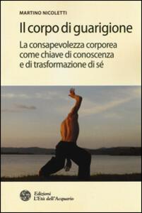 Il corpo di guarigione. La consapevolezza corporea come chiave di conoscenza e di trasformazione di sé