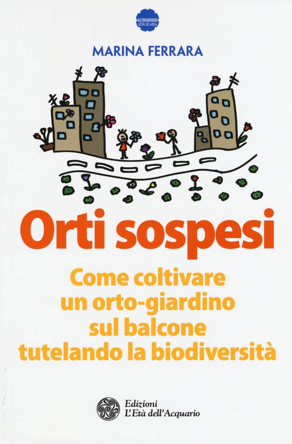 Orti sospesi. Come coltivare un orto-giardino sul balcone tutelando la biodiversità