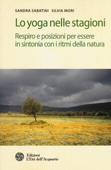 Lo yoga nelle stagioni. Respiro e posizioni per essere in sintonia con i ritmi della natura.pdf