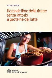Il grande libro delle ricette senza lattosio e proteine del latte - Marica Moda - ebook
