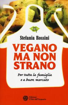 Vegano ma non strano. Per tutta la famiglia e a buon mercato.pdf