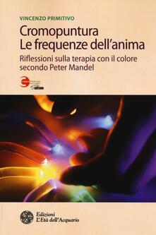 Librisulladiversita.it Cromopuntura. Le frequenze dell'anima. Riflessioni sulla terapia con il colore secondo Peter Mandel Image