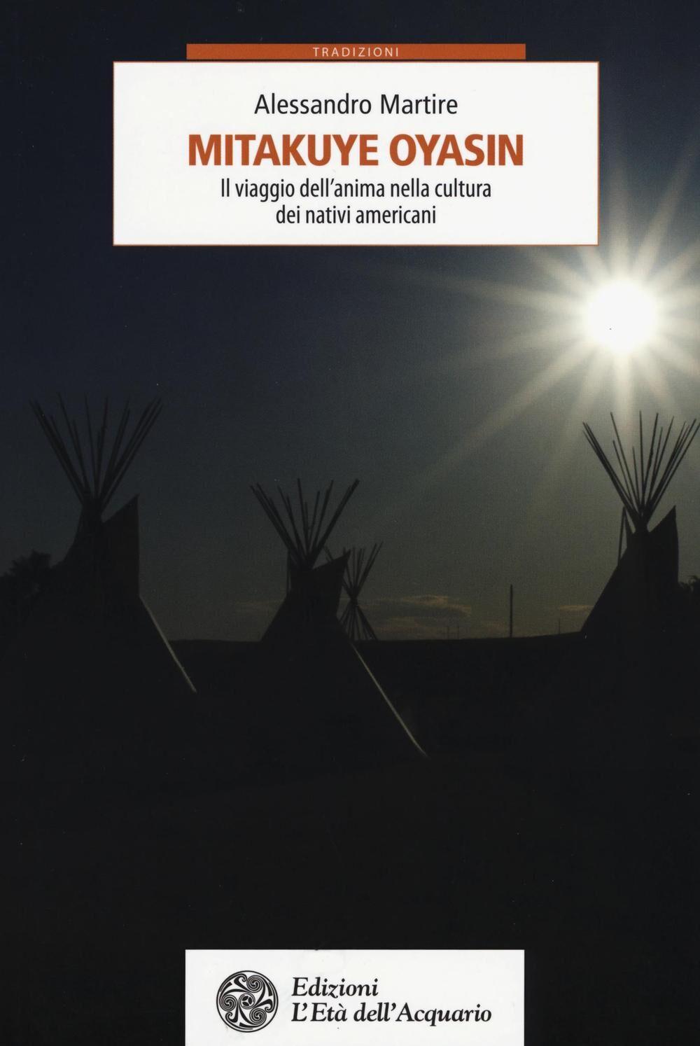 Mitakuye Oyasin. Il viaggio dell'anima nellla cultura dei nativi americani