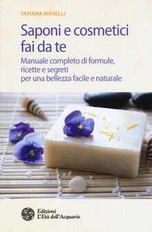 Voluntariadobaleares2014.es Saponi e cosmetici fai da te. Manuale completo di formule, ricette e segreti per una bellezza facile e naturale Image