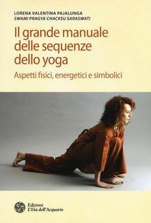 Voluntariadobaleares2014.es Il grande manuale delle sequenze dello yoga. Aspetti fidici, energetici e simbolici. Ediz. illustrata Image