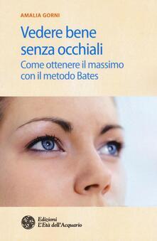 Vedere bene senza occhiali. Come ottenere il massimo con il metodo Bates.pdf