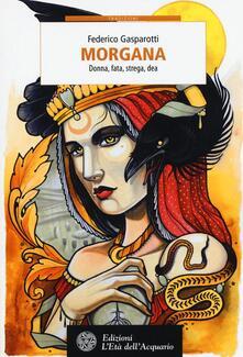 Morgana. Donna, fata, strega, dea - Federico Gasparotti - copertina