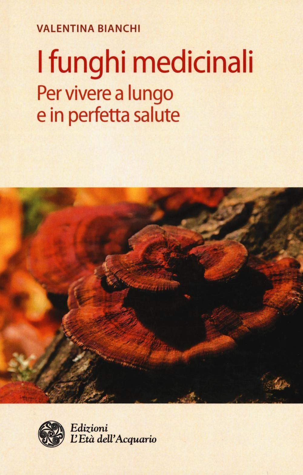 I funghi medicinali. Per vivere a lungo in perfetta salute