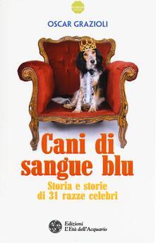 Filmarelalterita.it Cani di sangue blu. Storia e storie di 31 razze celebri Image