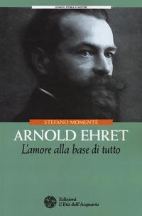 Arnold Ehret. L'amore alla base di tutto - Momentè Stefano - wuz.it
