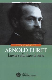 Arnold Ehret. L'amore alla base di tutto - Stefano Momentè - copertina