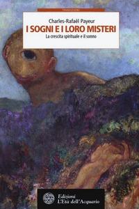 I I sogni e i loro misteri. La crescita spirituale e il sonno - Payeur Charles-Rafaël - wuz.it
